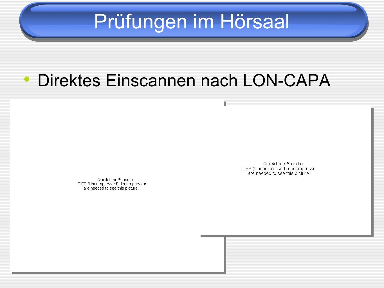 Prüfungen im Hörsaal Direktes Einscannen nach LON-CAPA