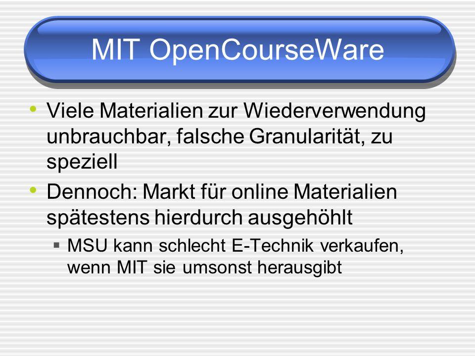 MIT OpenCourseWare Viele Materialien zur Wiederverwendung unbrauchbar, falsche Granularität, zu speziell.