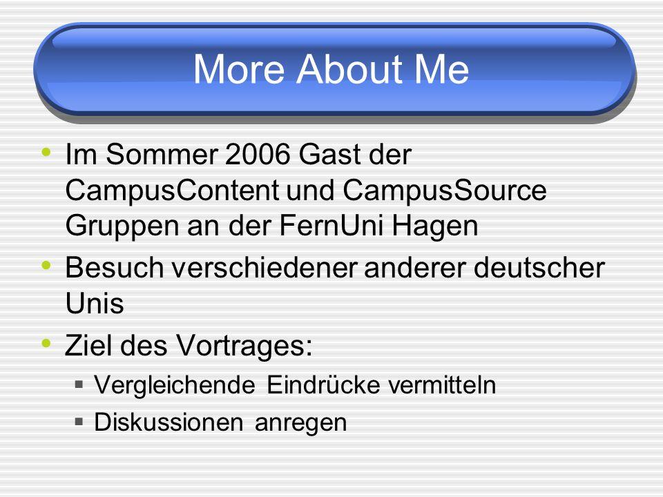 More About Me Im Sommer 2006 Gast der CampusContent und CampusSource Gruppen an der FernUni Hagen. Besuch verschiedener anderer deutscher Unis.