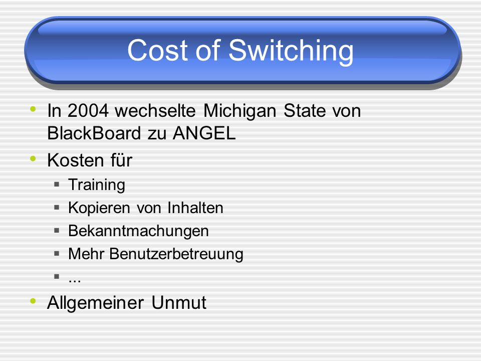 Cost of Switching In 2004 wechselte Michigan State von BlackBoard zu ANGEL. Kosten für. Training.