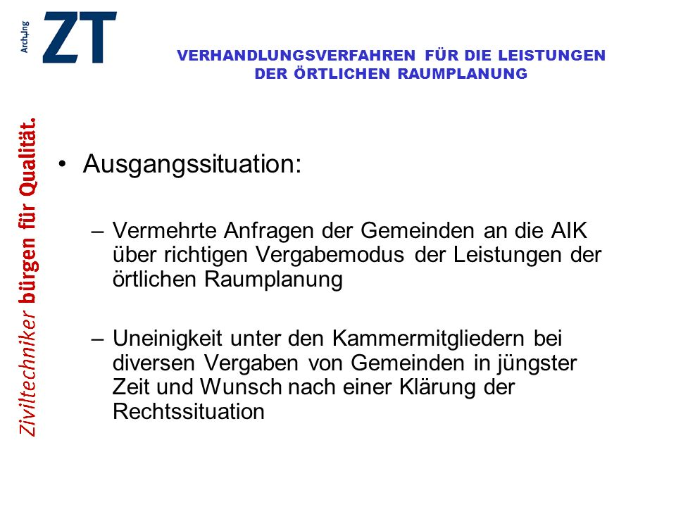Ausgangssituation:Vermehrte Anfragen der Gemeinden an die AIK über richtigen Vergabemodus der Leistungen der örtlichen Raumplanung.