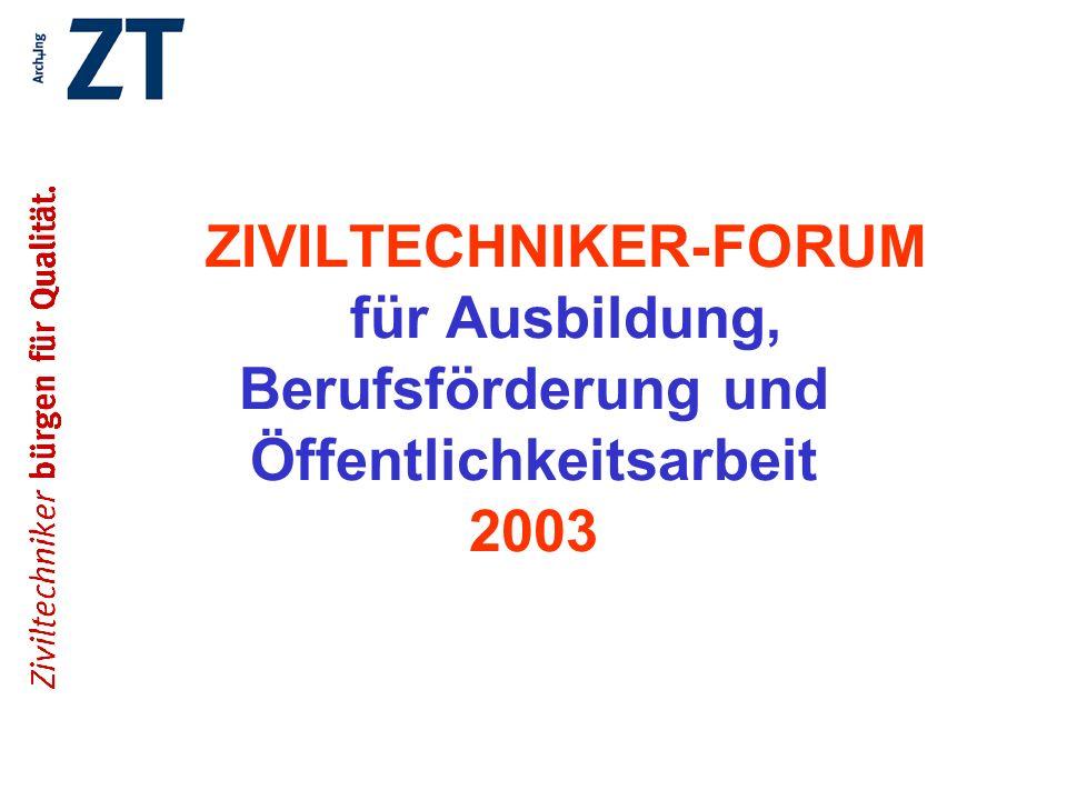 ZIVILTECHNIKER-FORUM für Ausbildung, Berufsförderung und Öffentlichkeitsarbeit 2003