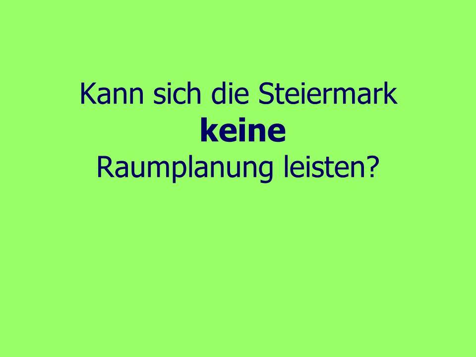 Kann sich die Steiermark keine Raumplanung leisten