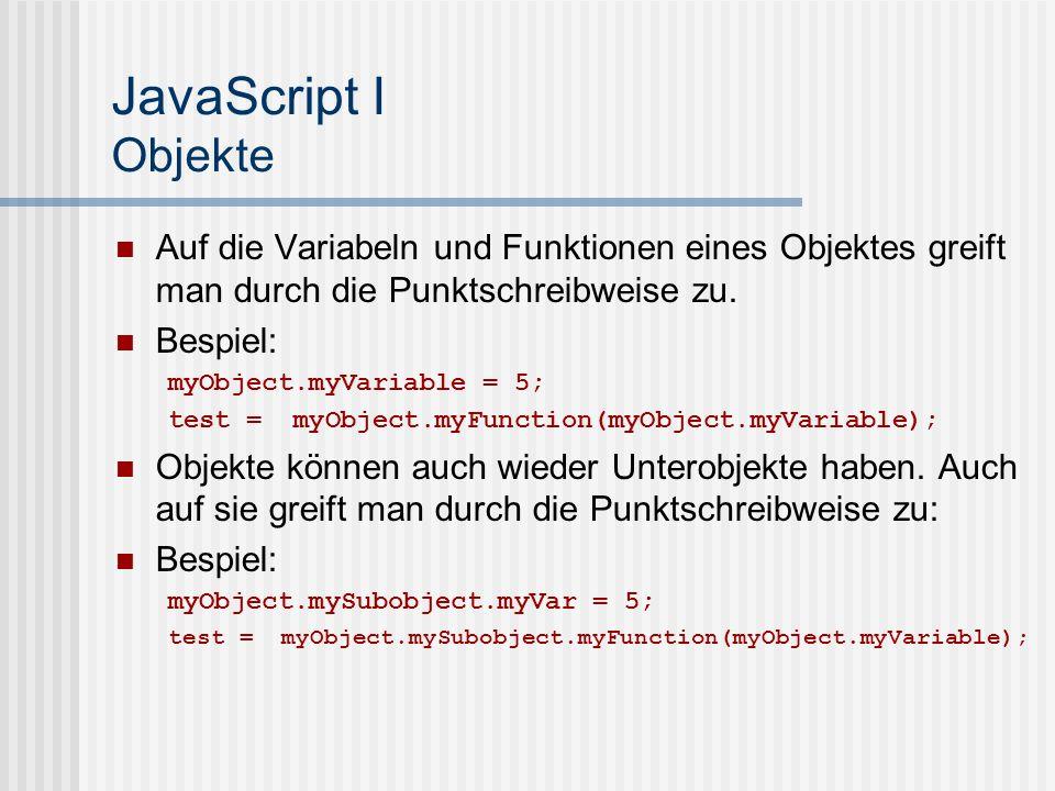 JavaScript I Objekte Auf die Variabeln und Funktionen eines Objektes greift man durch die Punktschreibweise zu.
