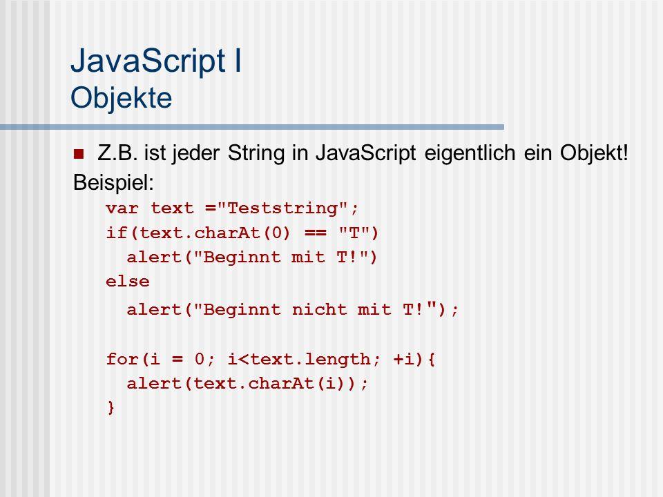 JavaScript I Objekte Z.B. ist jeder String in JavaScript eigentlich ein Objekt! Beispiel: var text = Teststring ;