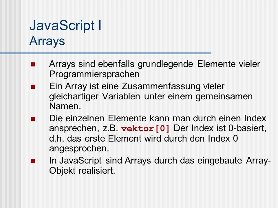 JavaScript I Arrays Arrays sind ebenfalls grundlegende Elemente vieler Programmiersprachen.