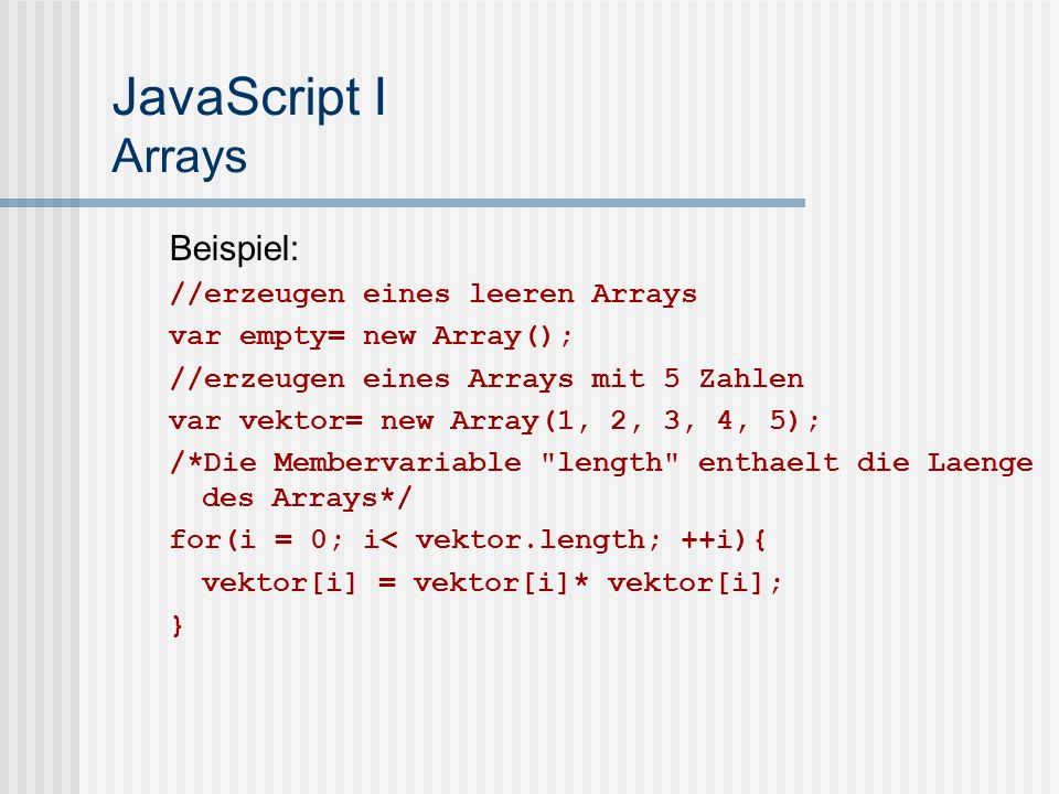 JavaScript I Arrays Beispiel: //erzeugen eines leeren Arrays