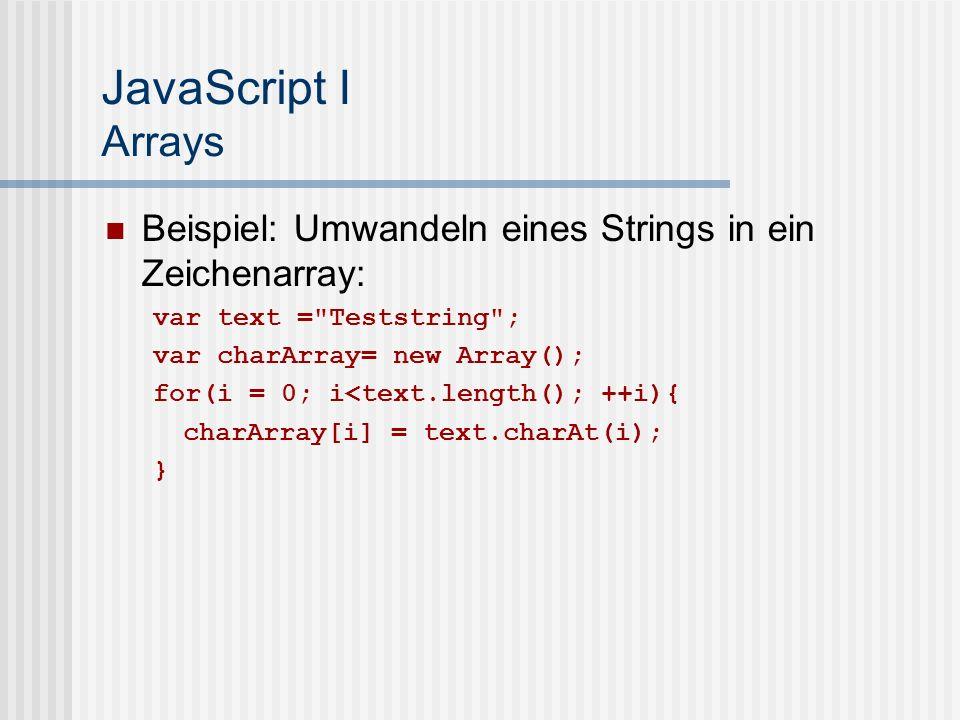 JavaScript I Arrays Beispiel: Umwandeln eines Strings in ein Zeichenarray: var text = Teststring ;