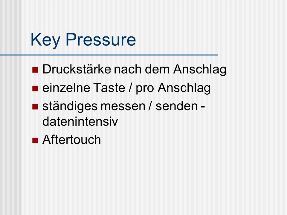 Key Pressure Druckstärke nach dem Anschlag