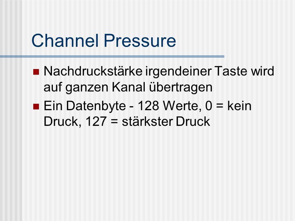 Channel Pressure Nachdruckstärke irgendeiner Taste wird auf ganzen Kanal übertragen.