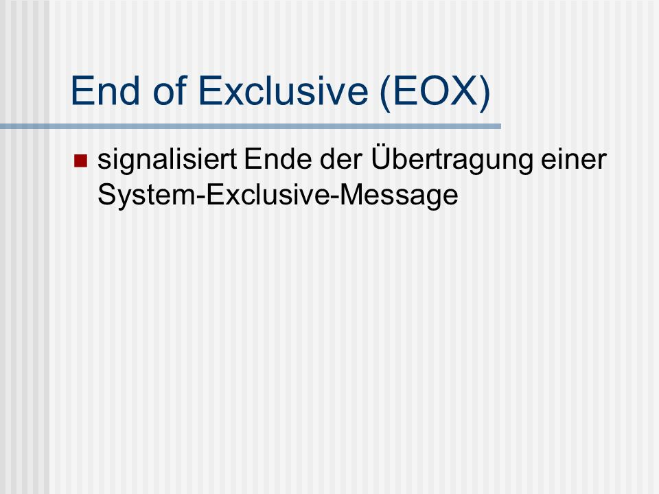 End of Exclusive (EOX) signalisiert Ende der Übertragung einer System-Exclusive-Message