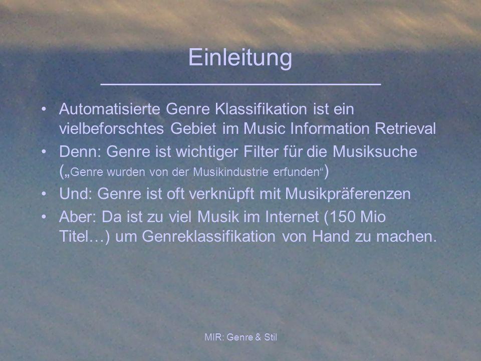 Einleitung Automatisierte Genre Klassifikation ist ein vielbeforschtes Gebiet im Music Information Retrieval.