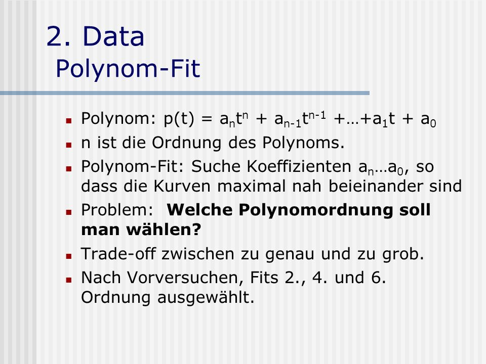 2. Data Polynom-Fit Polynom: p(t) = antn + an-1tn-1 +…+a1t + a0