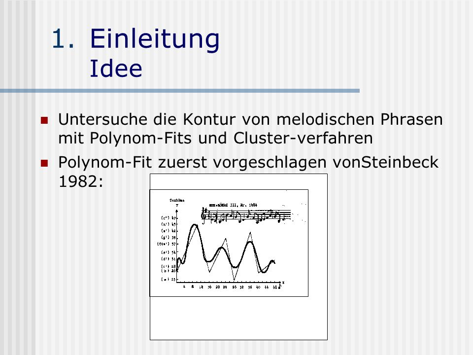 Einleitung Idee Untersuche die Kontur von melodischen Phrasen mit Polynom-Fits und Cluster-verfahren.