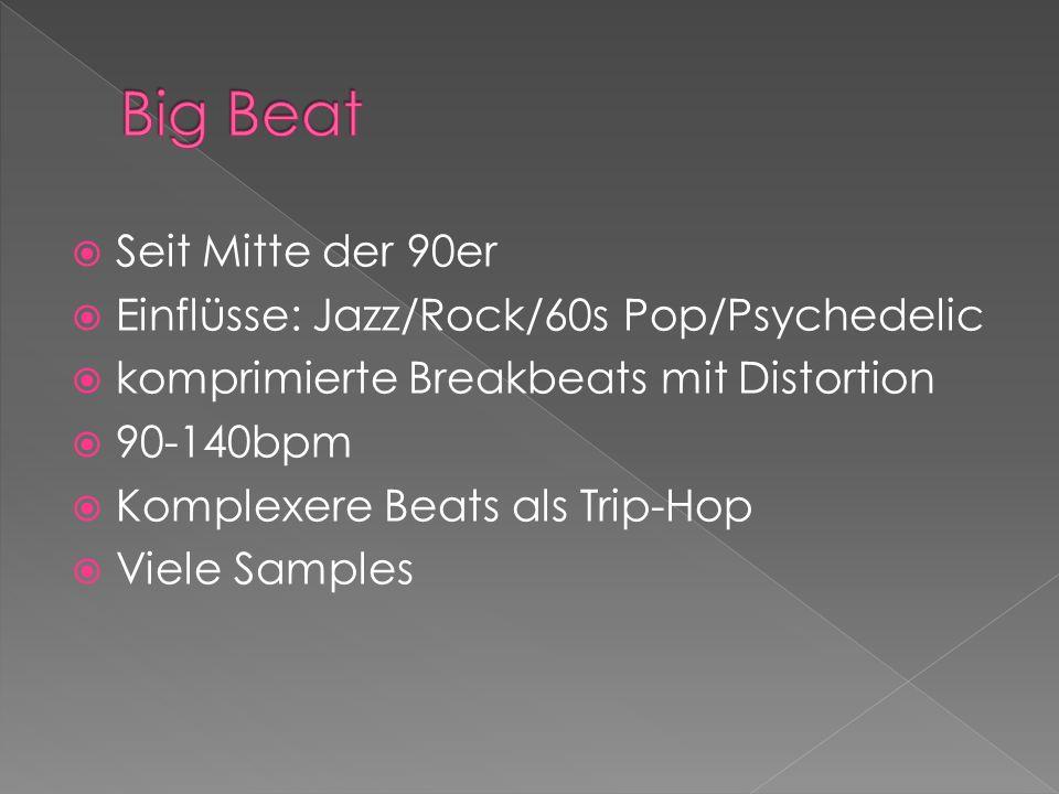 Big Beat Seit Mitte der 90er Einflüsse: Jazz/Rock/60s Pop/Psychedelic