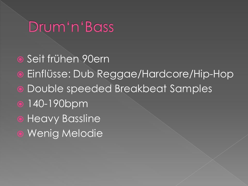 Drum'n'Bass Seit frühen 90ern Einflüsse: Dub Reggae/Hardcore/Hip-Hop