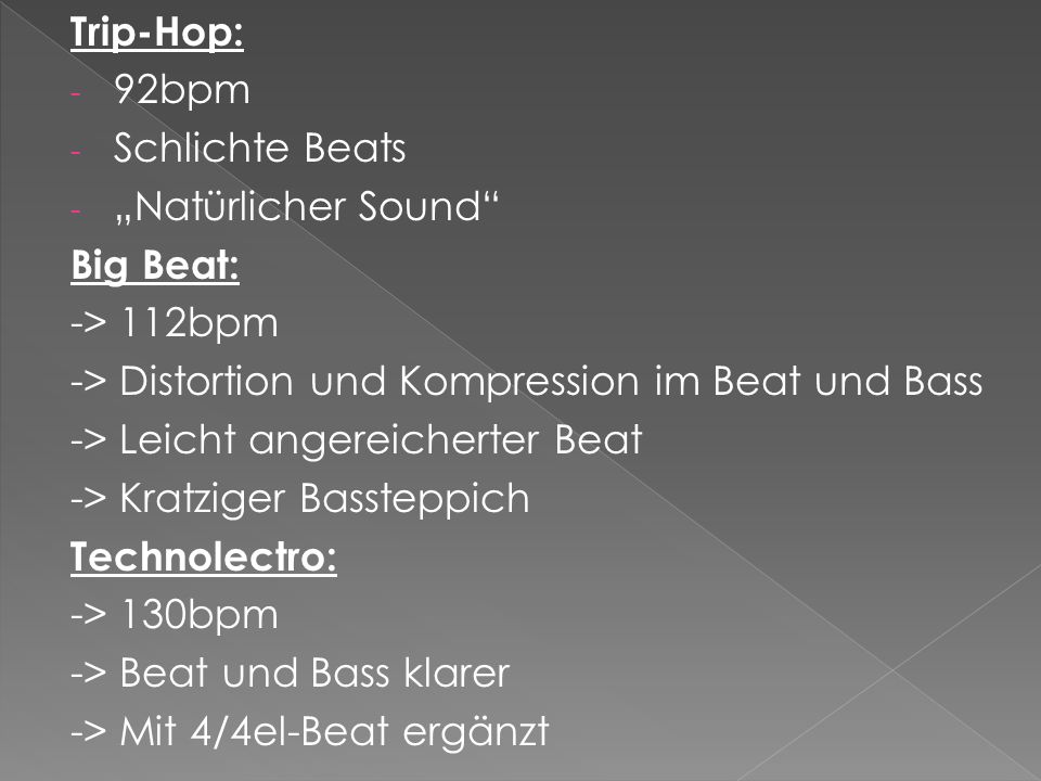 """Trip-Hop: 92bpm. Schlichte Beats. """"Natürlicher Sound Big Beat: -> 112bpm. -> Distortion und Kompression im Beat und Bass."""