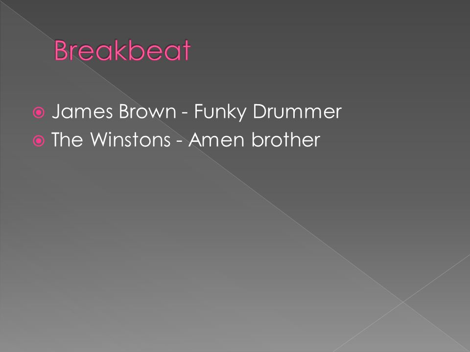 Breakbeat James Brown - Funky Drummer The Winstons - Amen brother