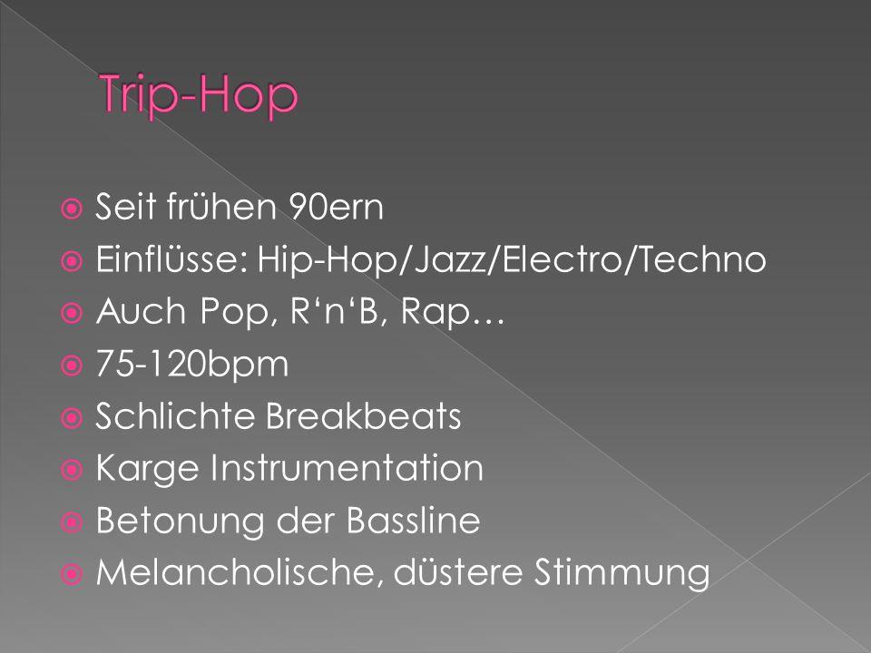 Trip-Hop Seit frühen 90ern Einflüsse: Hip-Hop/Jazz/Electro/Techno