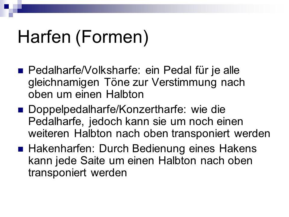 Harfen (Formen)Pedalharfe/Volksharfe: ein Pedal für je alle gleichnamigen Töne zur Verstimmung nach oben um einen Halbton.