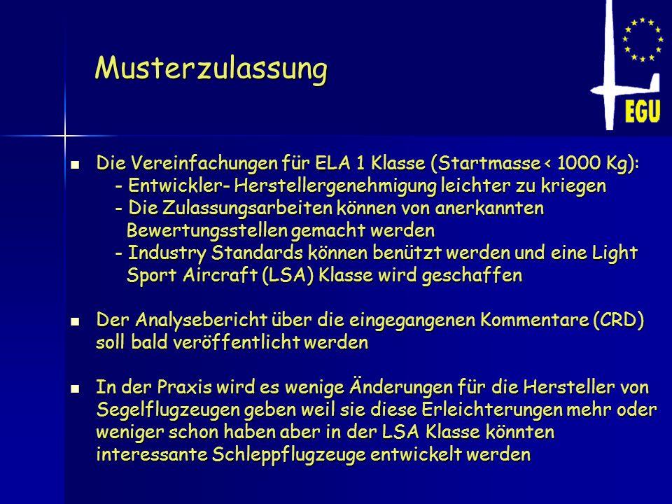 Musterzulassung Die Vereinfachungen für ELA 1 Klasse (Startmasse < 1000 Kg): - Entwickler- Herstellergenehmigung leichter zu kriegen.