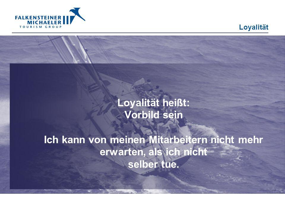 Loyalität Loyalität heißt: Vorbild sein Ich kann von meinen Mitarbeitern nicht mehr erwarten, als ich nicht selber tue.