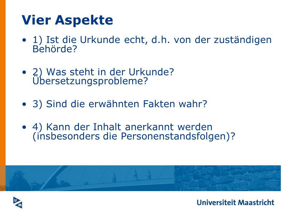 Vier Aspekte 1) Ist die Urkunde echt, d.h. von der zuständigen Behörde 2) Was steht in der Urkunde Übersetzungsprobleme
