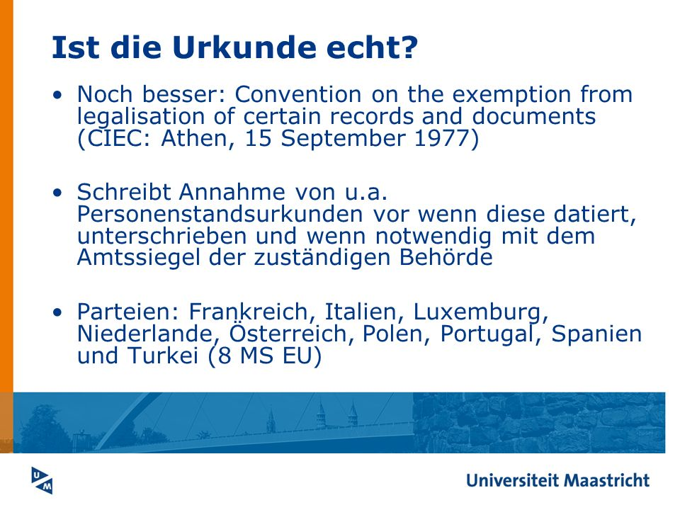 Ist die Urkunde echt Noch besser: Convention on the exemption from legalisation of certain records and documents (CIEC: Athen, 15 September 1977)