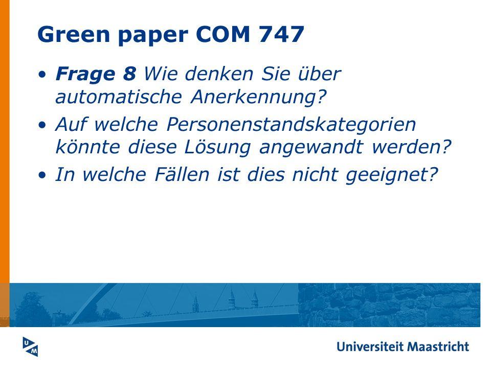 Green paper COM 747 Frage 8 Wie denken Sie über automatische Anerkennung Auf welche Personenstandskategorien könnte diese Lösung angewandt werden