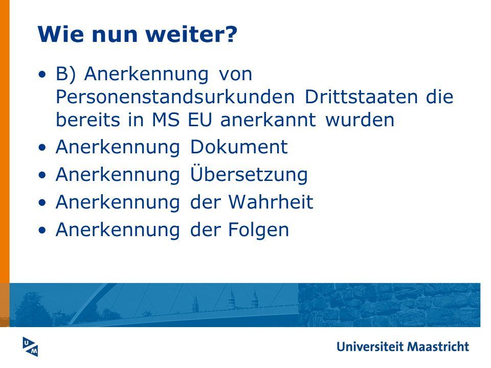 Wie nun weiter B) Anerkennung von Personenstandsurkunden Drittstaaten die bereits in MS EU anerkannt wurden.