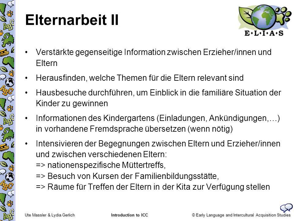 Elternarbeit II Verstärkte gegenseitige Information zwischen Erzieher/innen und Eltern. Herausfinden, welche Themen für die Eltern relevant sind.