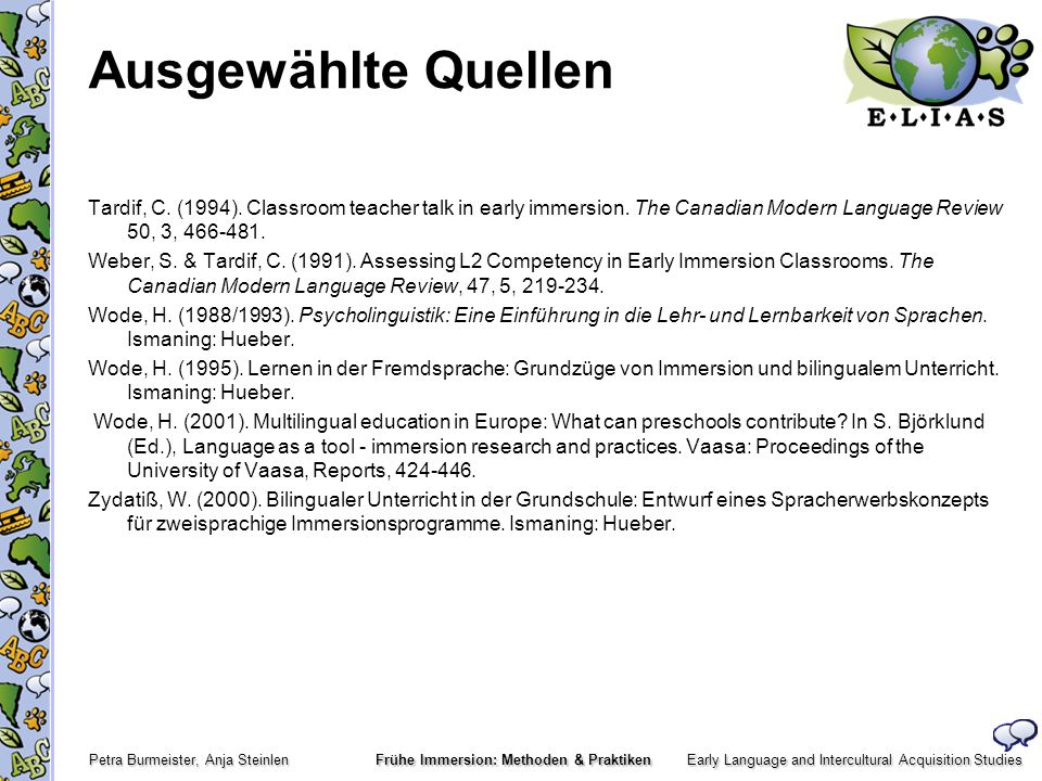Ausgewählte Quellen Tardif, C. (1994). Classroom teacher talk in early immersion. The Canadian Modern Language Review 50, 3, 466-481.