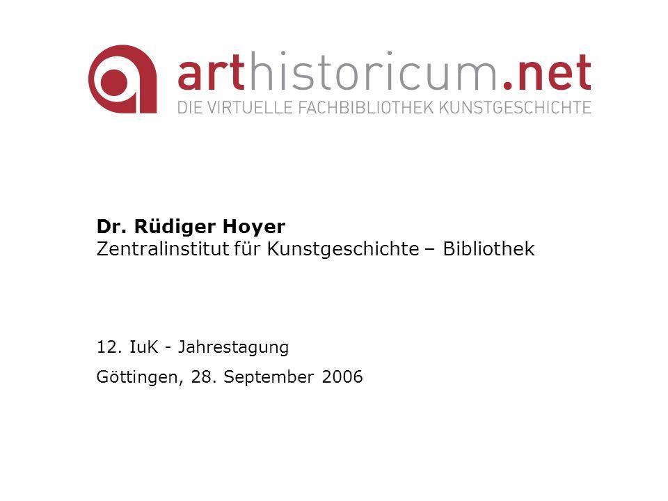 Dr. Rüdiger Hoyer Zentralinstitut für Kunstgeschichte – Bibliothek