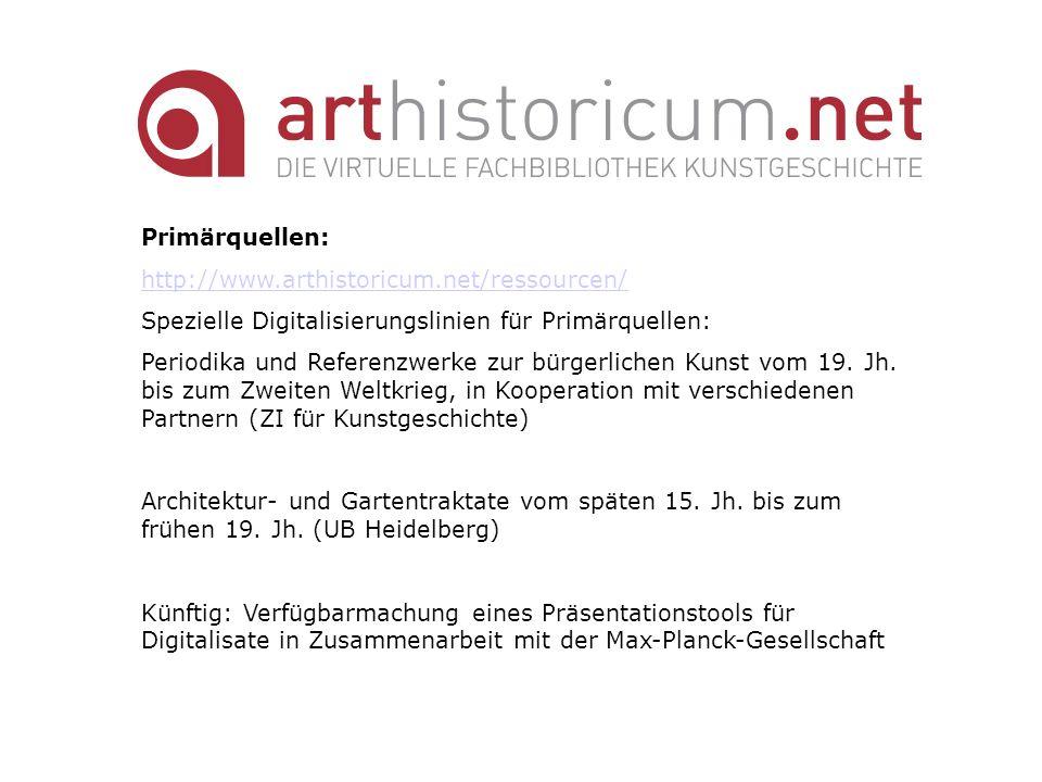 Primärquellen: http://www.arthistoricum.net/ressourcen/ Spezielle Digitalisierungslinien für Primärquellen: