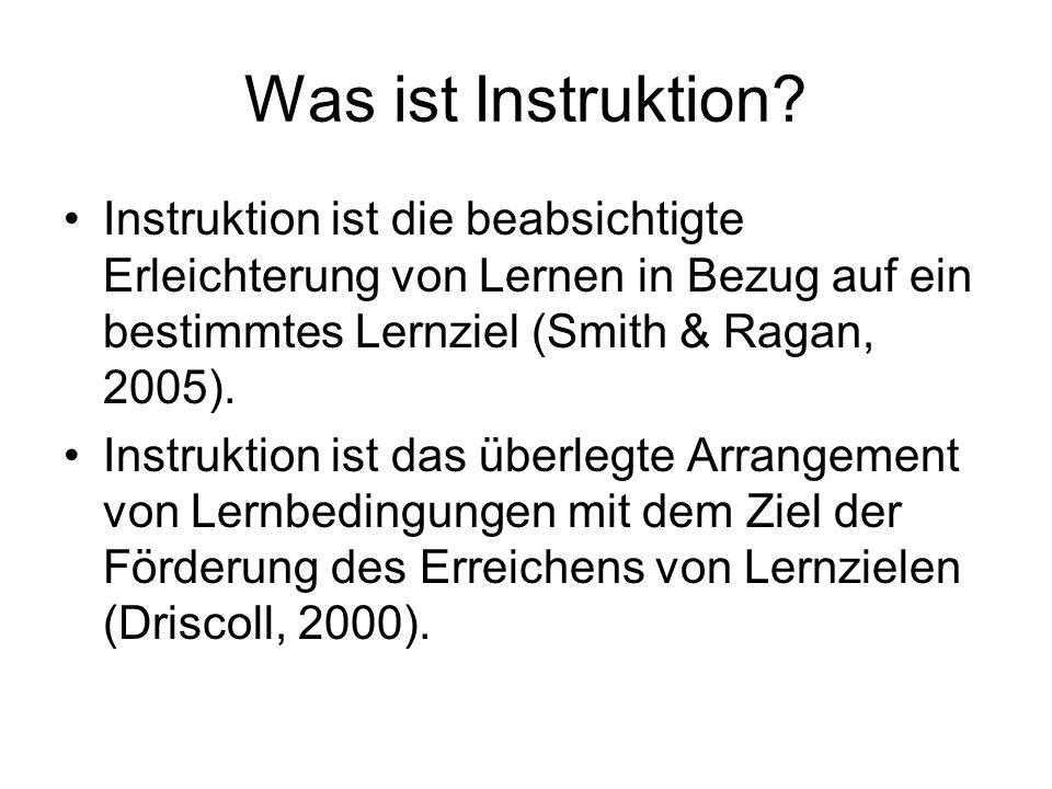 Was ist Instruktion Instruktion ist die beabsichtigte Erleichterung von Lernen in Bezug auf ein bestimmtes Lernziel (Smith & Ragan, 2005).