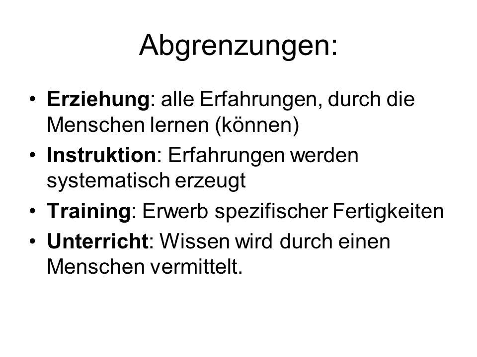 Abgrenzungen: Erziehung: alle Erfahrungen, durch die Menschen lernen (können) Instruktion: Erfahrungen werden systematisch erzeugt.