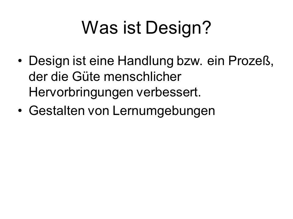 Was ist Design Design ist eine Handlung bzw. ein Prozeß, der die Güte menschlicher Hervorbringungen verbessert.