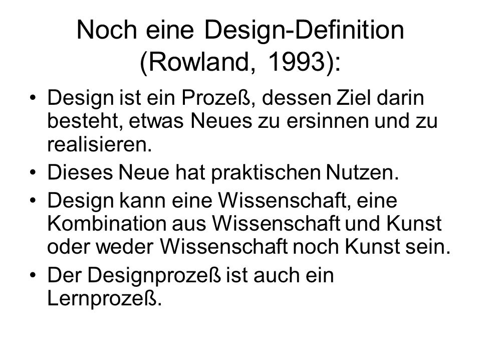 Noch eine Design-Definition (Rowland, 1993):