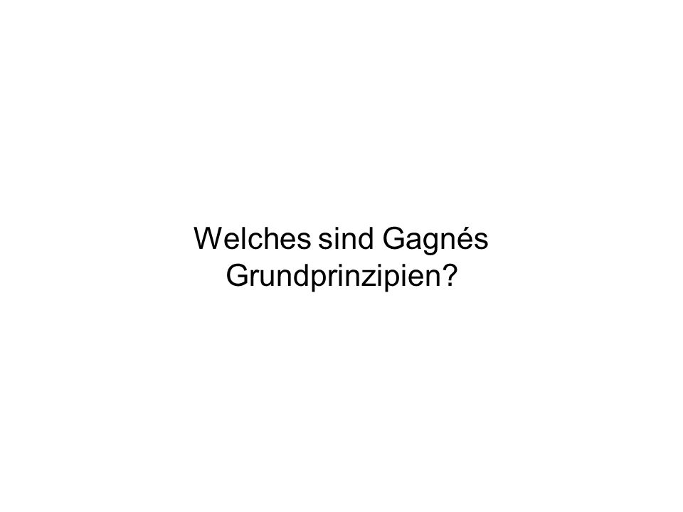Welches sind Gagnés Grundprinzipien