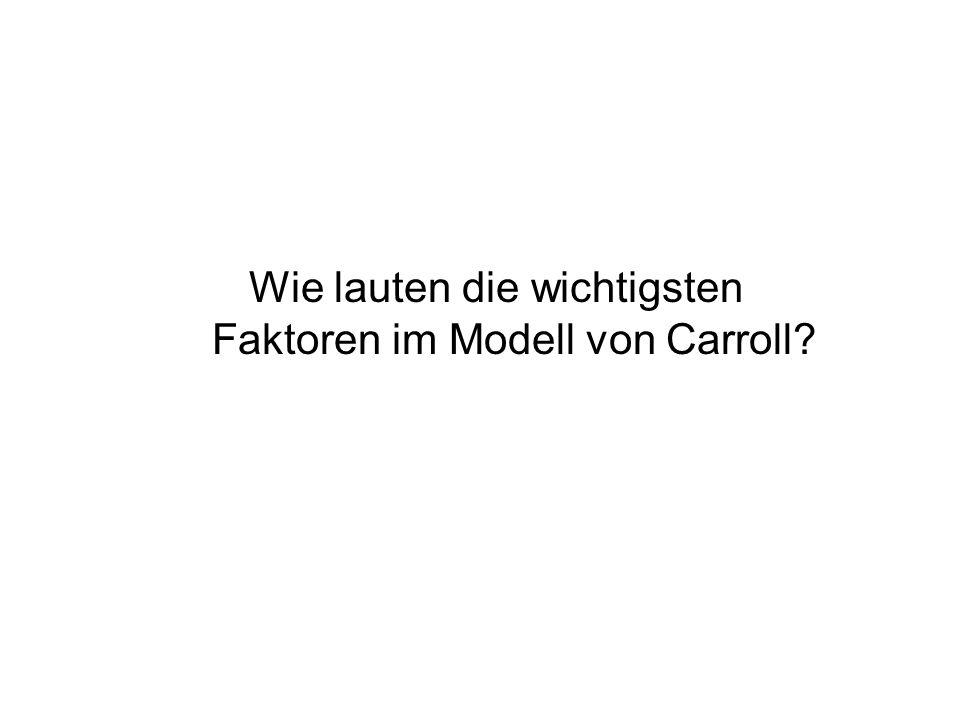 Wie lauten die wichtigsten Faktoren im Modell von Carroll