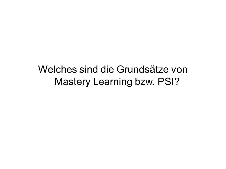 Welches sind die Grundsätze von Mastery Learning bzw. PSI