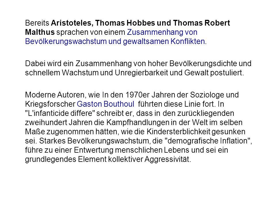 Bereits Aristoteles, Thomas Hobbes und Thomas Robert Malthus sprachen von einem Zusammenhang von Bevölkerungswachstum und gewaltsamen Konflikten.