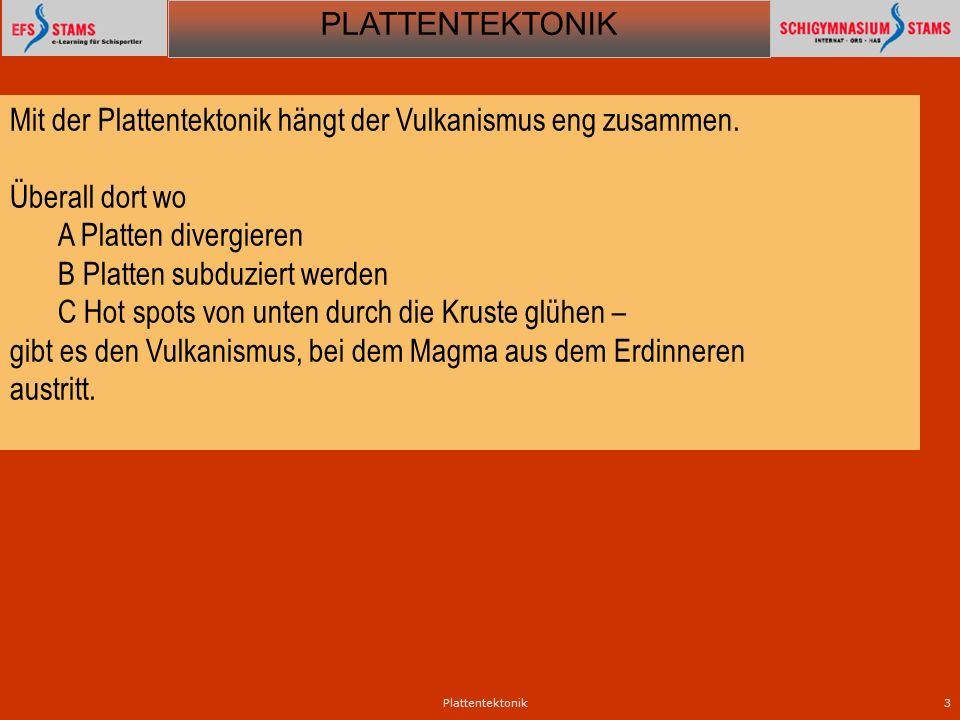 Mit der Plattentektonik hängt der Vulkanismus eng zusammen.