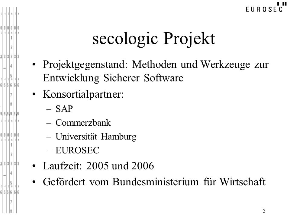 secologic Projekt Projektgegenstand: Methoden und Werkzeuge zur Entwicklung Sicherer Software. Konsortialpartner: