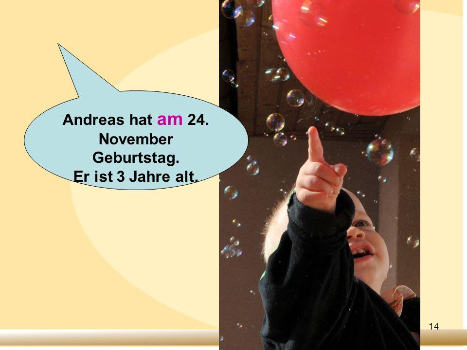 Andreas hat am 24. November Geburtstag.