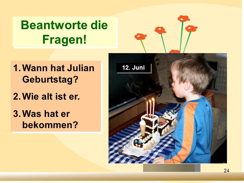 Beantworte die Fragen! Wann hat Julian Geburtstag Wie alt ist er.