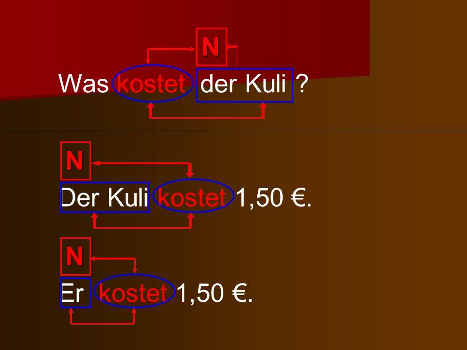 N Was kostet der Kuli N Der Kuli kostet 1,50 €. N Er kostet 1,50 €.