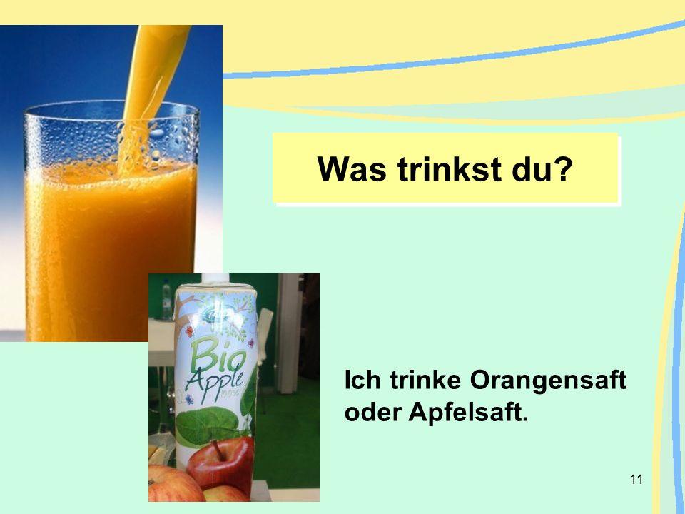 Was trinkst du Ich trinke Orangensaft oder Apfelsaft.