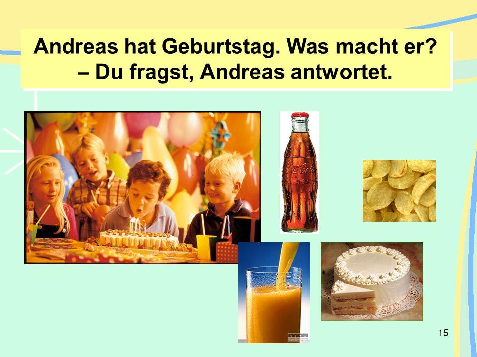 Andreas hat Geburtstag. Was macht er – Du fragst, Andreas antwortet.