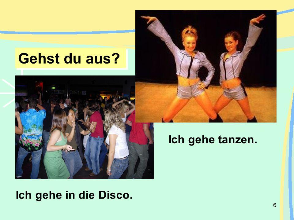 Gehst du aus Ich gehe tanzen. Ich gehe in die Disco.